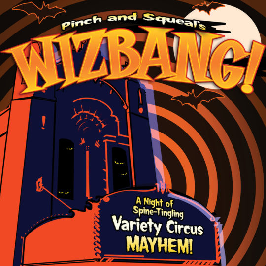 CPT Presents... Pinch and Squeal's WIZBANG! | OCT 25-26