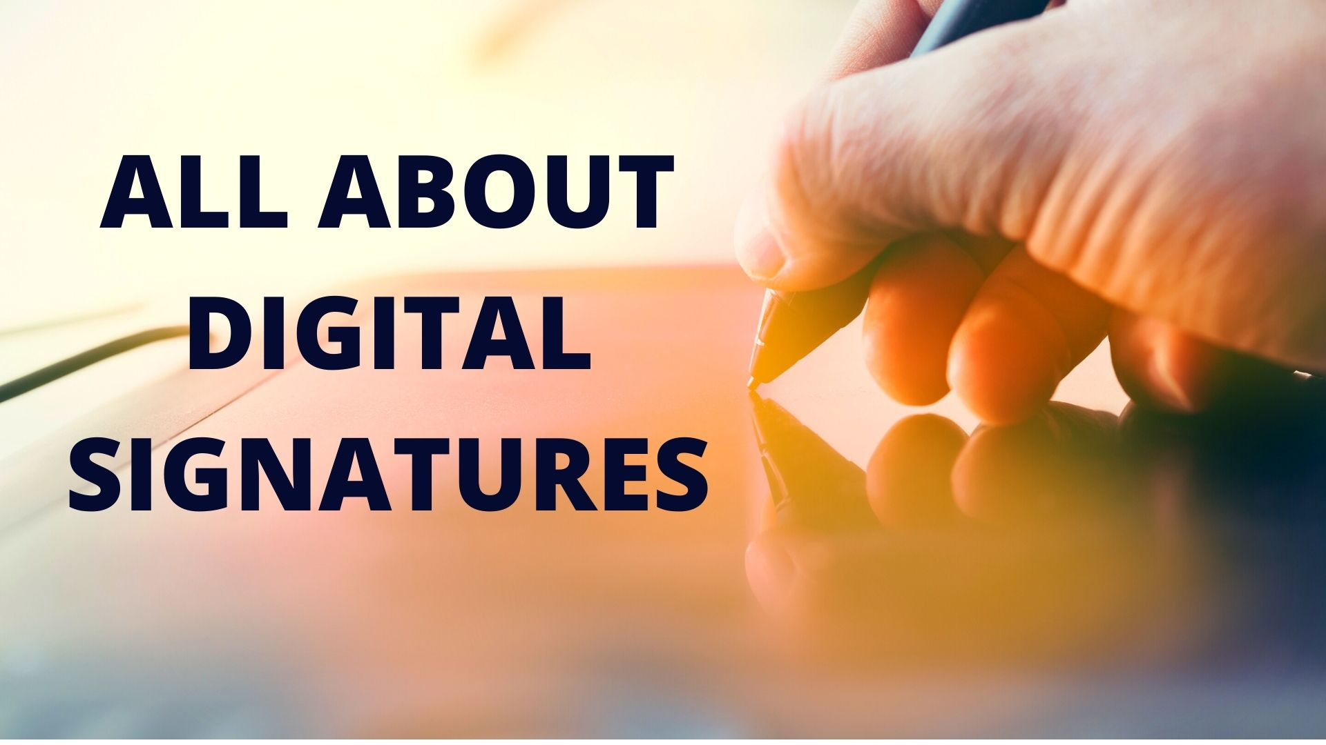 ALL ABOUT DIGITAL SIGNATURES
