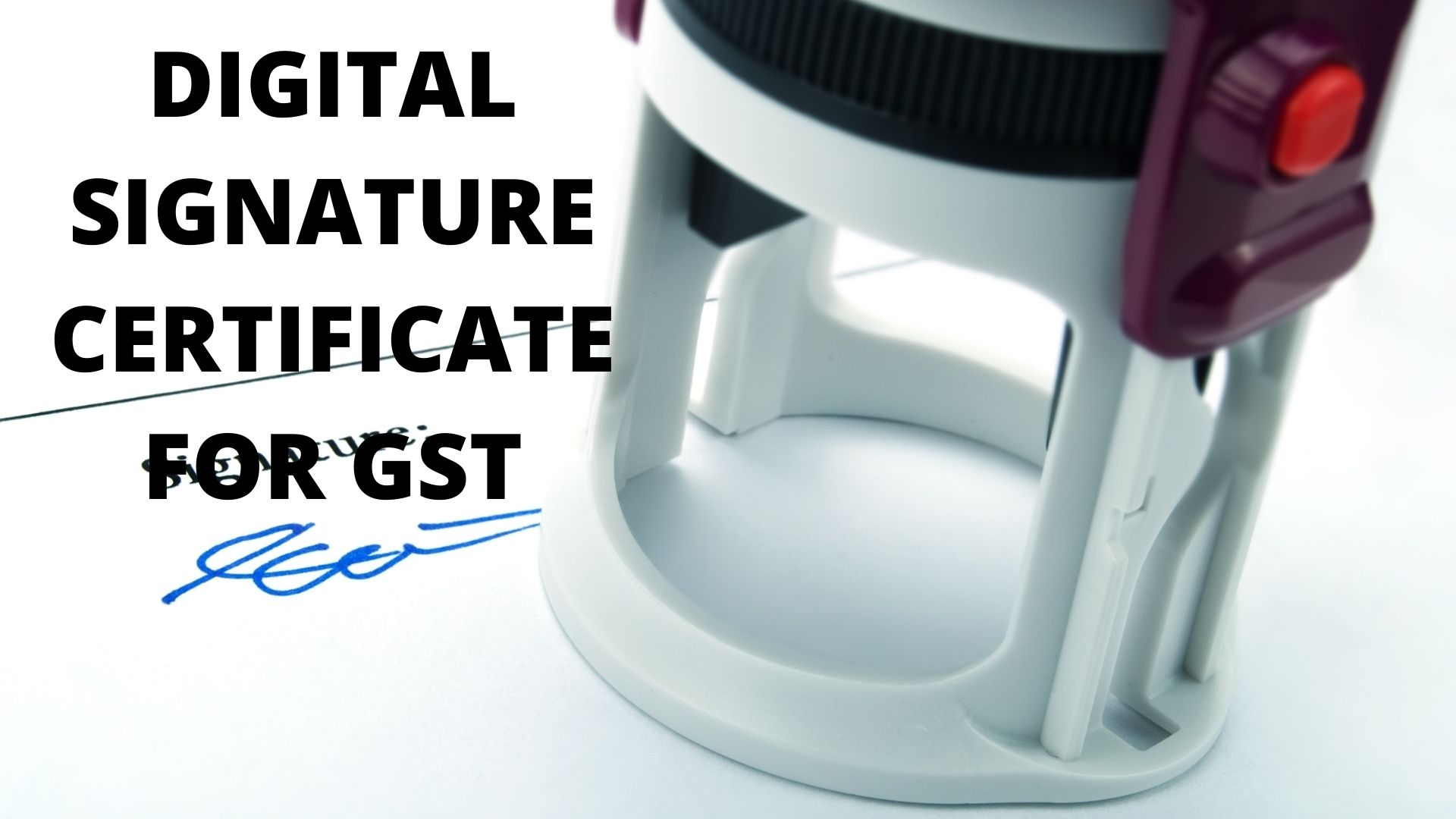Digital Signature Certificate For GST