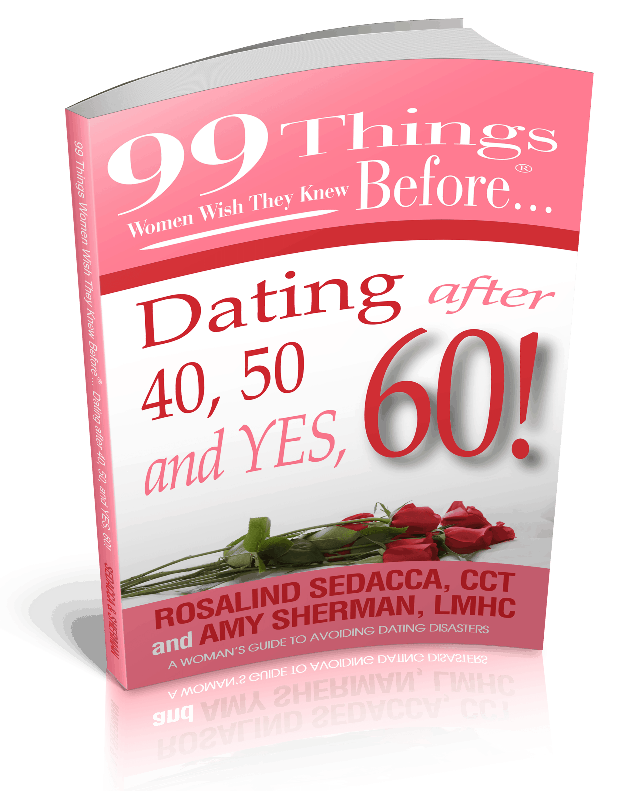 99 Things Women Wish They Knew Before Dating After 40, 50 & Yes, 60! by Rosalind Sedacca, CLC &a