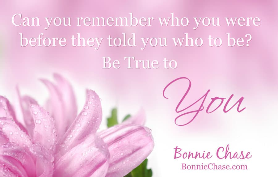 Can you remember who you were before they told you who to be? Be True to YOU! 2016august26