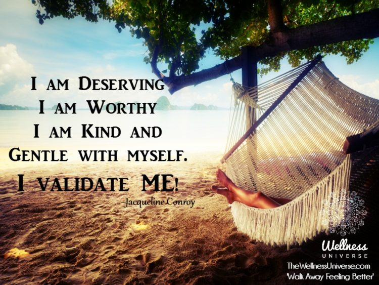 I am Deserving I am Worthy I am Kind and Gentle with myself. I validate ME! ~ @jacquelineconroy shut