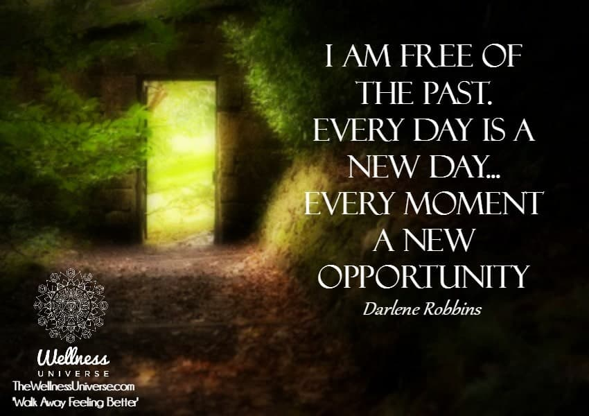 I am Free of the Past. Every day is a new day… Every moment a new opportunity. ~@darlenerobbin