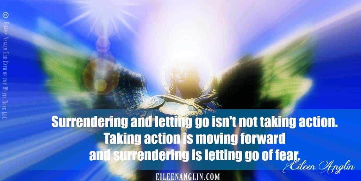 """Surrendering and letting go isn't not taking action. Taking action is moving forward an"
