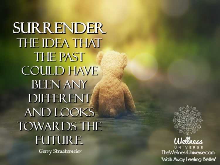 Surrender the idea that the past could have been any different and looks towards the future. ~@gerry