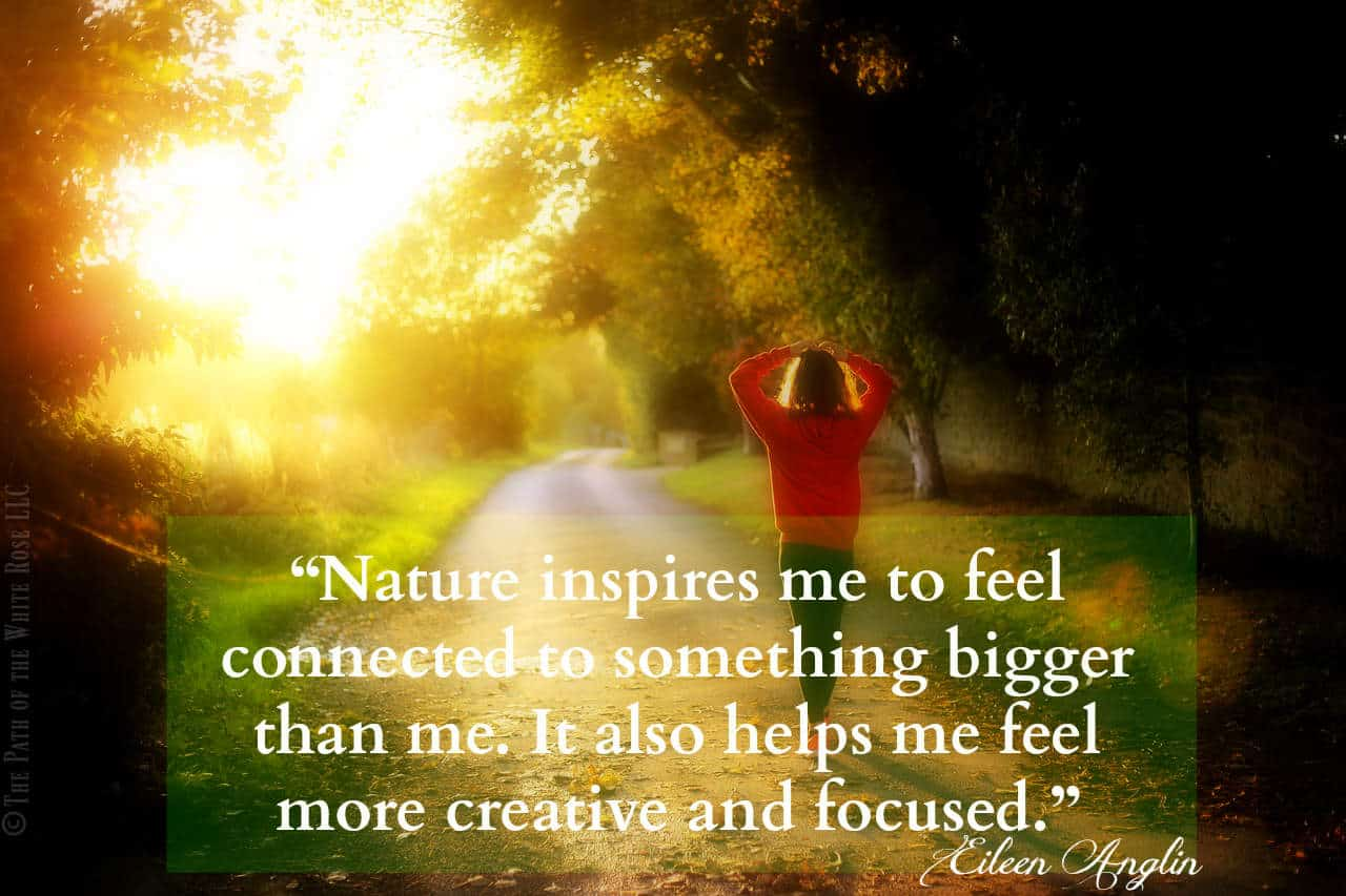 """Nature inspires me to feel connected to something bigger than myself. It also helps me to fee"