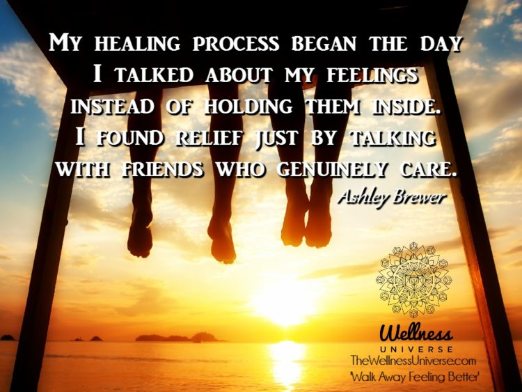 My healing process began the day I talked about my feelings instead of holding them inside. I found