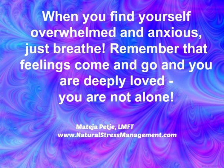 When you find yourself overwhelmed and anxious, just breathe! Remember that feelings come and go and