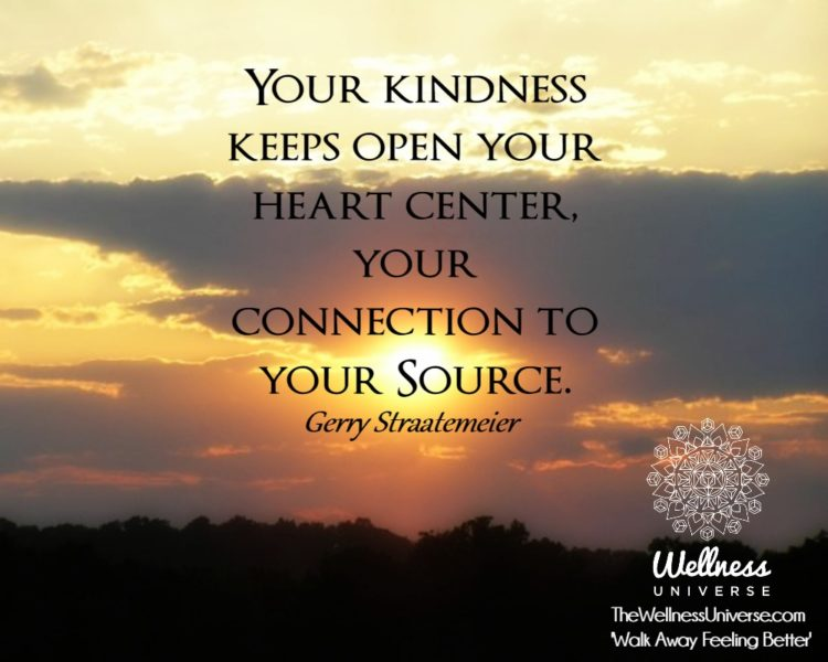 Your kindness keeps open your heart center, your connection to your Source. ~@gerrystraatemeier #WUW