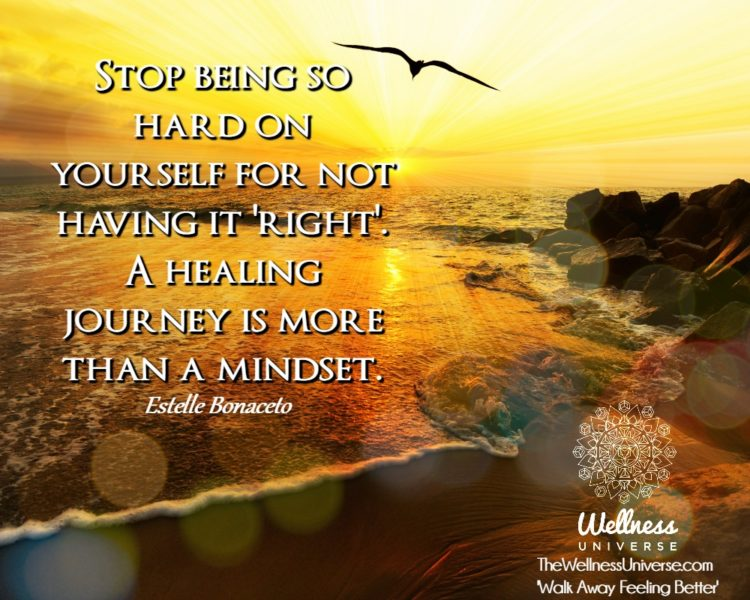 Stop being so hard on yourself for not having it 'right'. A healing journey is more than
