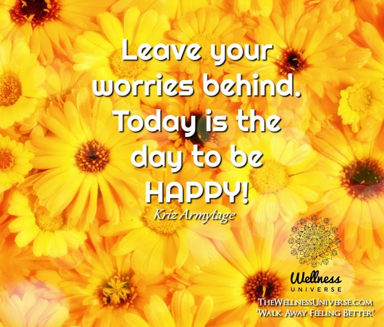 Leave your worries behind. Today is the day to be HAPPY! ~@krizarmytage #WUWorldChanger WU_7750