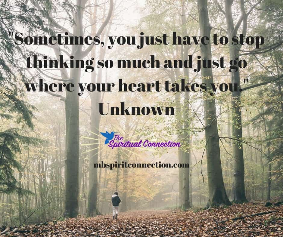 Sometimes-you-just-have-to-stop-thinking-so-much-and-just-go-where-your-heart-takes-you.-Unknown