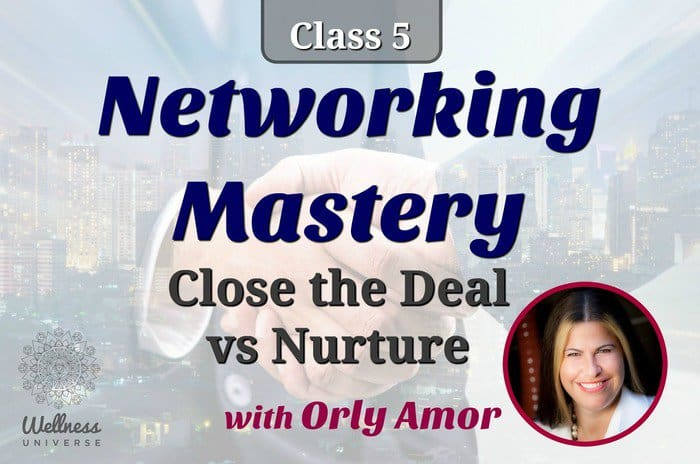 Live Interactive #Networking class TODAY with Networking Expert, Orly Amor Close the Deal vs Nurture
