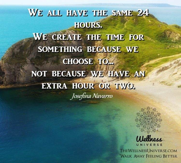 We all have the same 24 hours. We create the time for something because we choose to… not beca