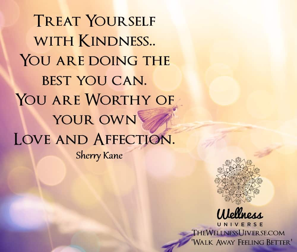 Treat Yourself with Kindness.. You are doing the best you can. You are Worthy of your own Love and A