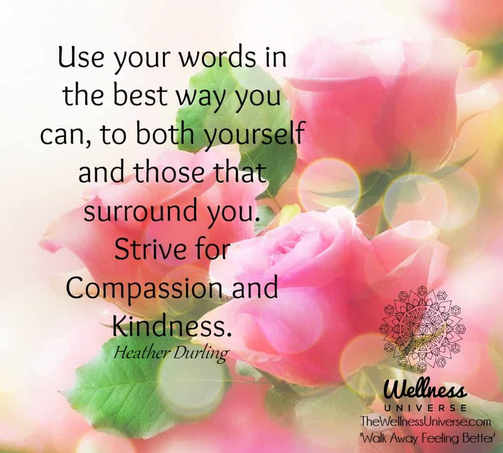 Use your words in the best way you can, to both yourself and those that surround you. Strive for Com