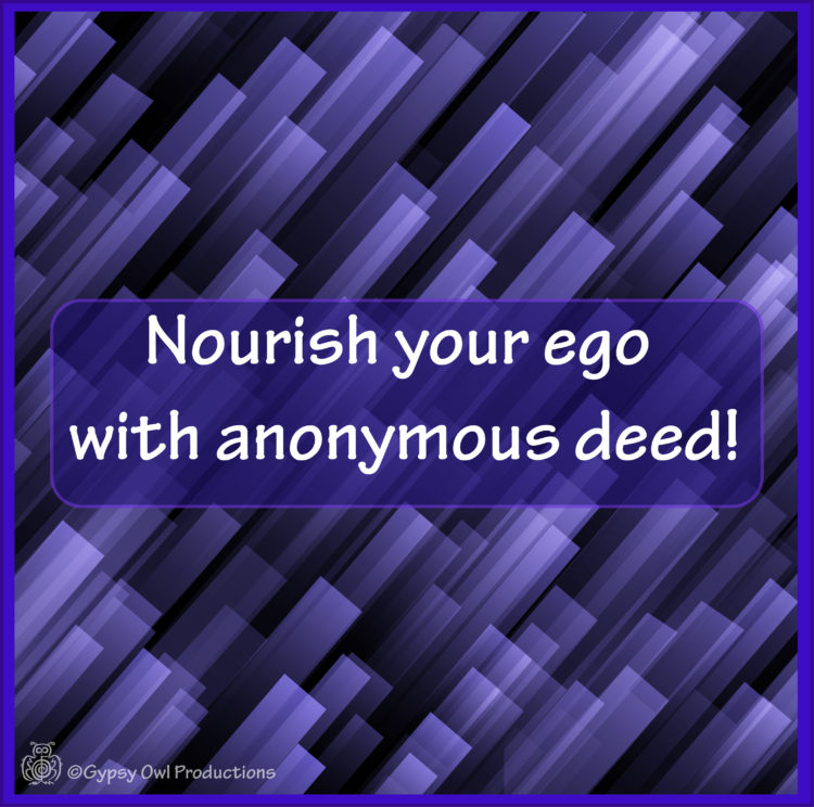 More Power o you! Pass it on… 8_Nourish-your-ego-with-anonymous-deed