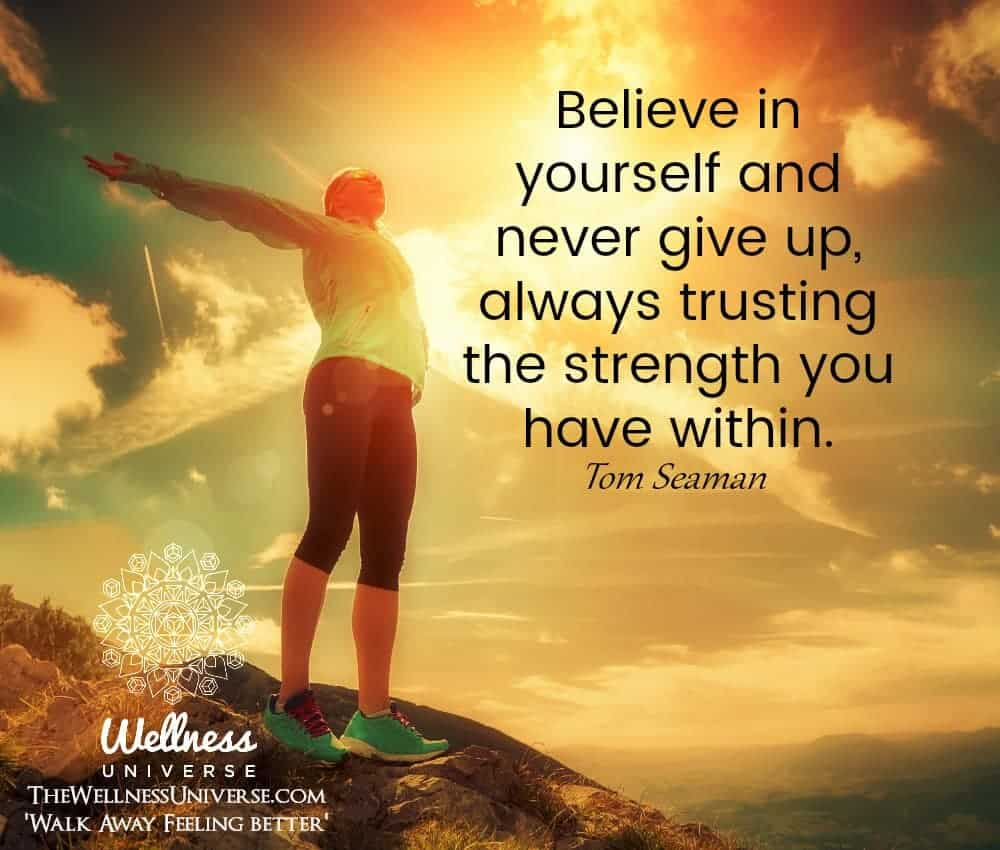 Believe in yourself and never give up, always trusting the strength you have within. ~@tomseaman #WU