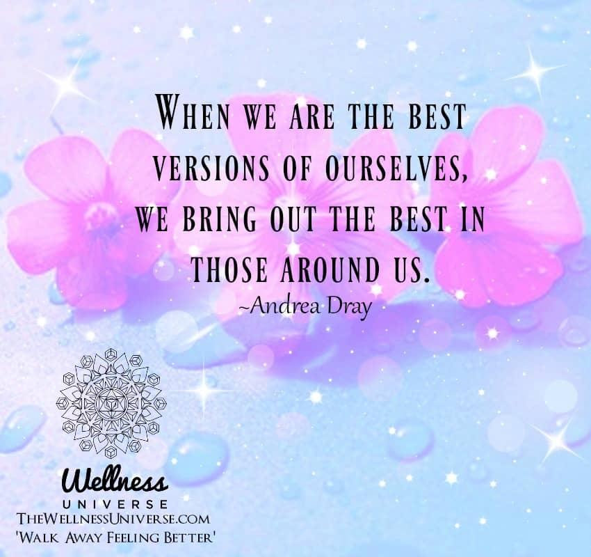When we are the best versions of ourselves, we bring out the best in those around us. ~@andreadray #