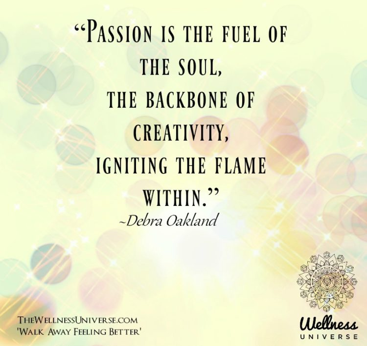 """Passion is the fuel of the soul, the backbone of creativity, igniting the flame within."" ~@debr"