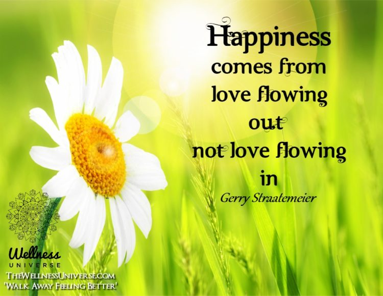 Happiness comes from Love flowing out not Love flowing in. ~@gerrystraatemeier #WUWorldChanger https