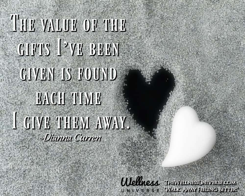 The value of the gifts I've been given is found each time I give them away. ~@diannacurren2 #WUWor