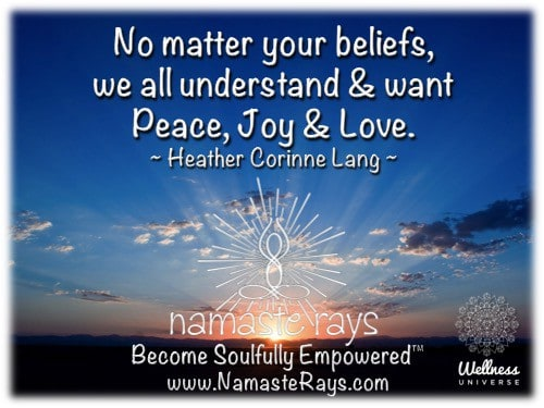 May we ALL live in Peace, Joy & Love. In Light & Harmony….Namaste! ~ Heather Slide15