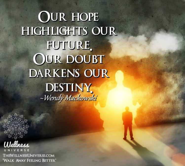 Our hope highlights our future. Our doubt darkens our destiny. ~@wendymackowski #WUWorldChanger http