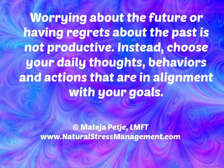 Happy Monday! Worrying about the future or having regrets about the past is not productive. Instead,