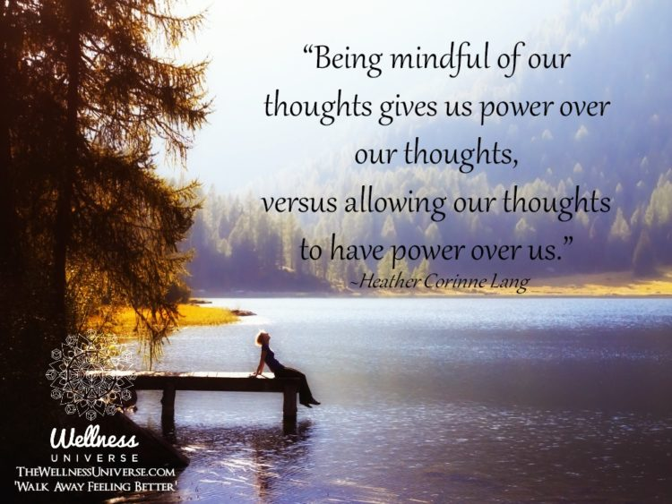 """""""Being mindful of our thoughts gives us power over our thoughts, versus allowing our thoughts to h"""