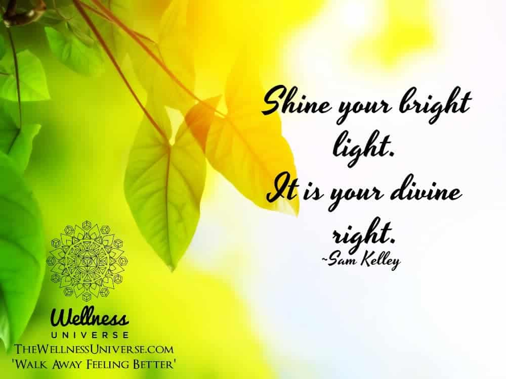 Shine your bright light. It is your divine right. ~@samanthakelley #WUWorldChanger https://www.faceb