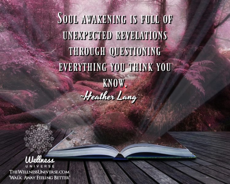 Soul awakening is full of unexpected revelations through questioning everything you think you know.