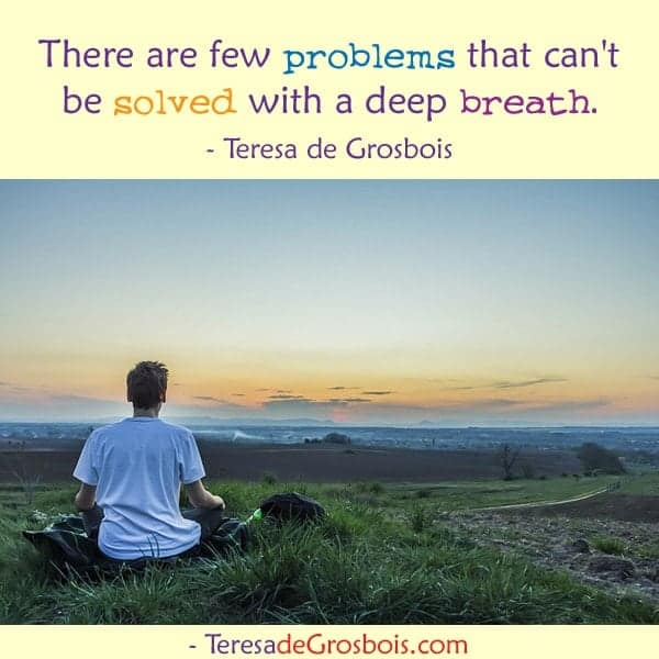 There are few problems that can't be solved with a deep breath. TeresaDee-poster-25.jpg-FB-022