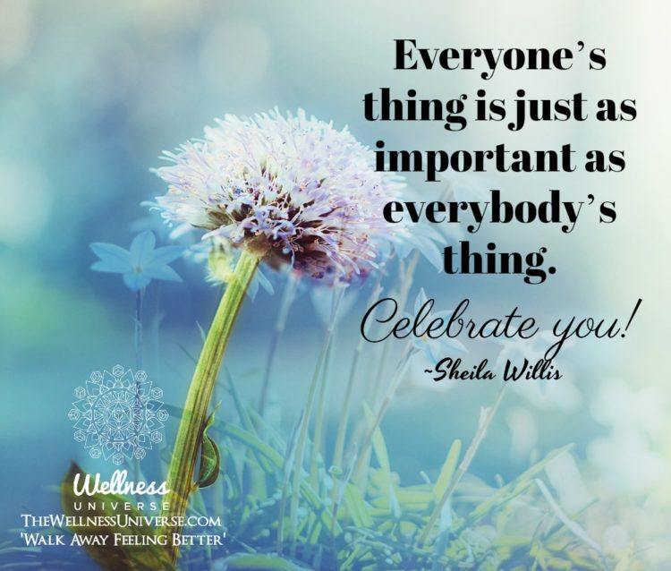 Everyone's thing is just as important as everybody's thing. Celebrate you! ~@sheilawillis #WUWor