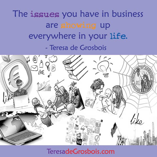 The issues you have in business are showing up everywhere in your life. Teresadee-poster-26.jpg-FB-0