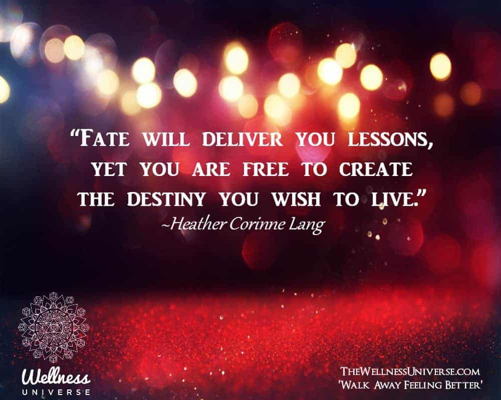 """""""Fate will deliver you lessons, yet you are free to create the destiny you wish to live."""" ~@Heat"""