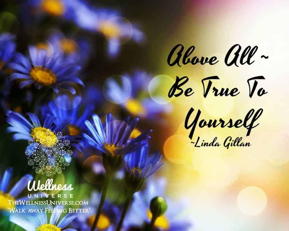 Above All ~ Be True To Yourself. ~@lindagillan #WUWorldChanger https://www.facebook.com/WellnessUniv