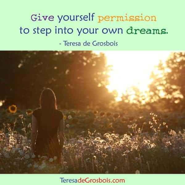 Give yourself permission into step into your own dreams. TeresaDee-poster-39