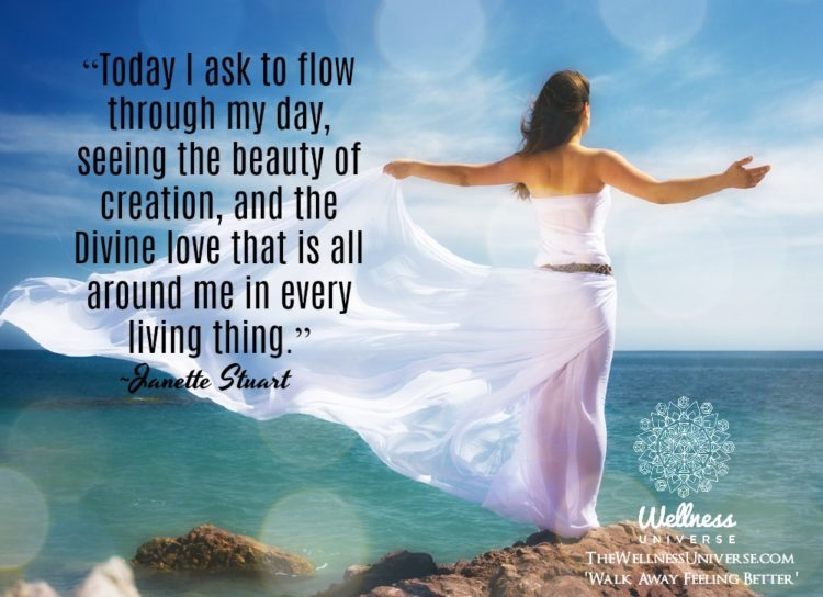 """""""Today I ask to flow through my day, seeing the beauty of creation, and the Divine love that is al"""