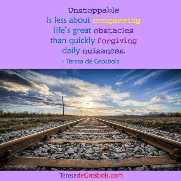 Unstoppable is less about conquering life's great obstacles than quickly forgiving daily nuisa