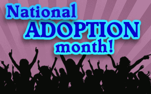 NOVEMBER is NATIONAL ADOPTION MONTH! National-Adoption-Month_j