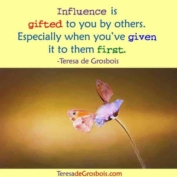 Influence is gifted to you by others especially when you've given it to them first. 17426009_1