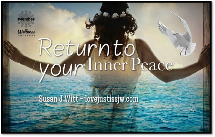 RETURN to your Inner Peace. You left it a long time ago and it's still awaiting your return. &