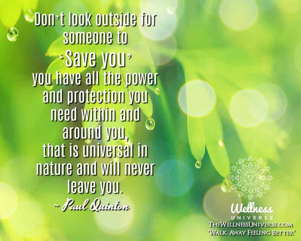 Don't look outside for someone to 'Save you' you have all the power and protection you need wi
