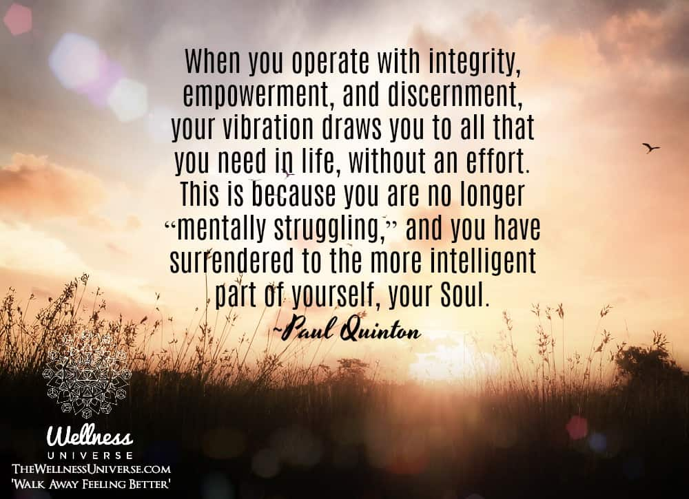 When you operate with integrity, empowerment, and discernment, your vibration draws you to all that