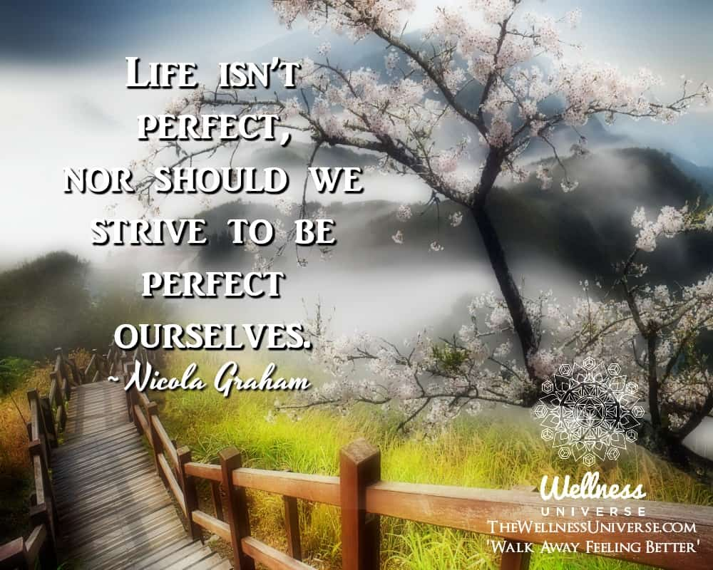 Life isn't perfect, nor should we strive to be perfect ourselves. ~ @NicolaGraham #WUWorldChanger