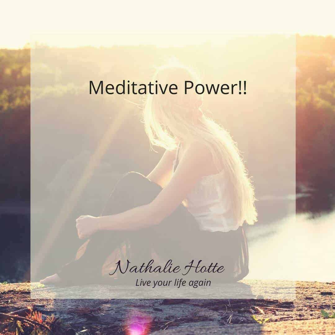 Meditative power!!! Speaking of the power of the mind, meditation is a great way to activate that. E