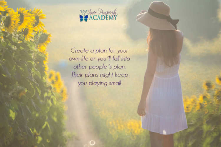 Create a plan for your own life or you'll fall into other people's plan. Their plans mig