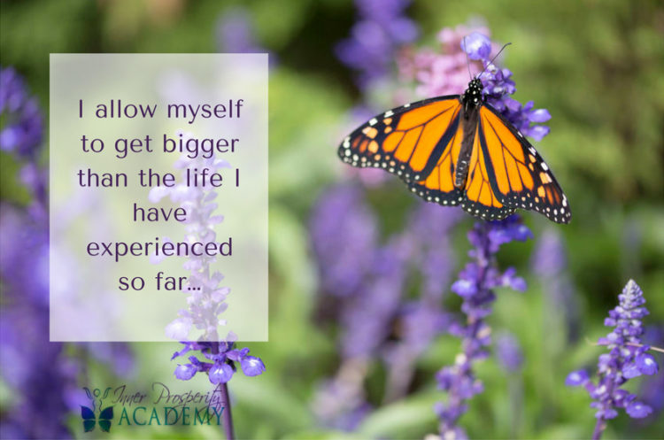 I allow myself to get bigger than the life that I have experienced so far… 213.-I-allow-myself