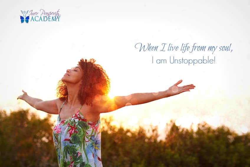 When I live from my Soul, I am unstoppable! 220.-When-I-live-life-from-my-soul